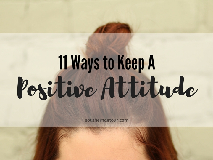 11 Ways to Keep A PositiveAttitude